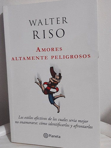 Imagen 1 de 4 de Amores Altamente Peligrosos / Walter Riso