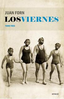 Los Viernes. Tomo Tres De Juan Forn - Emecé