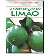 O Poder De Cura Do Limão Conceição Trucom