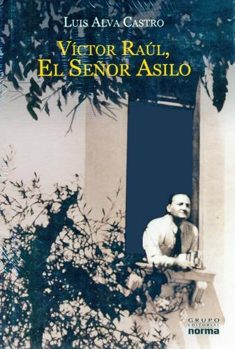 Imagen 1 de 3 de Víctor Raúl, El Señor Asilo - Luis Alva Castro - Libro Nuevo