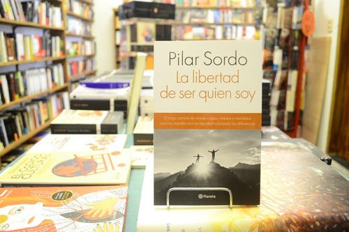 La Libertad De Ser Quien Soy. Pilar Sordo.