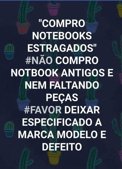 Notebook ( Compramos Com Ou Sem Defeito Carcaça )