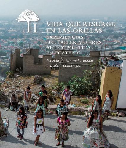 Vida Que Resurge En Las Orillas. Experiencias En Ecatepec