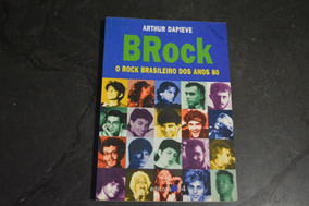 Brock O Rock Brasileiro Dos Anos 80 Arthur Dapieve Livro