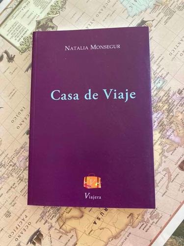 Libro Casa De Viaje De Natalia Monsegur Viajera Editorial