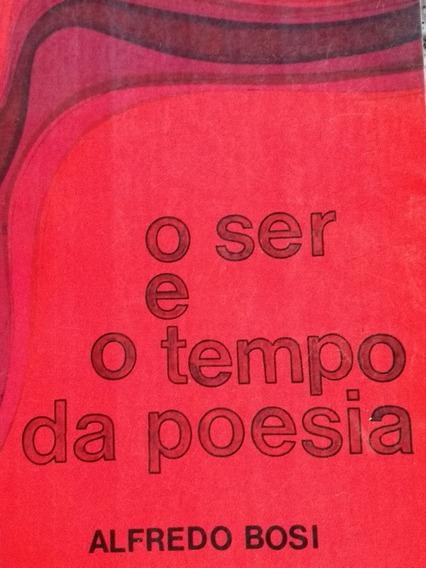 O Ser E O Tempo Da Poesia. Alfredo Bosi