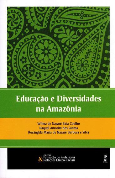Educação E Diversidade Na Amazônia - Col. Formação De P