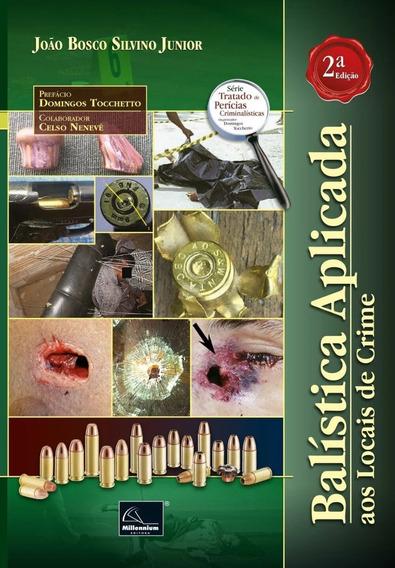 Balística Aplicada Aos Locais De Crime 2ª Edição - 2020 Novo