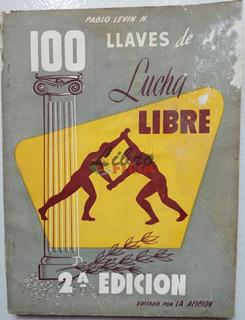 100 Llaves De Lucha Libre - Pablo Levin (194?) La Afición