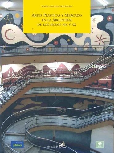 Artes Plasticas Y Mercado En La Argentina De Los Siglos Xix