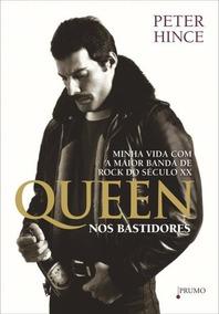 Queen Nos Bastidores - Minha Vida Com A Maior Banda De Rock