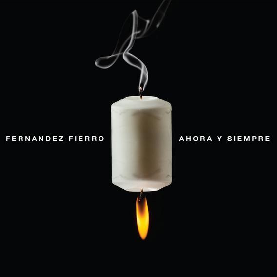 Fernández Fierro / Ahora Y Siempre - Cd Nuevo Sellado
