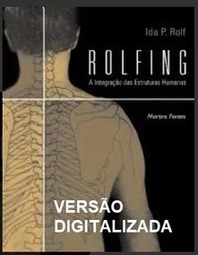 Rolfing: A Integração Das Estruturas Humanas
