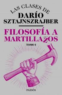 Filosofía A Martillazos - Darío Sztajnszrajber - Paidós