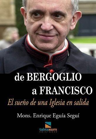 De Bergoglio A Francisco - El Sueño De Una Iglesia En Salida