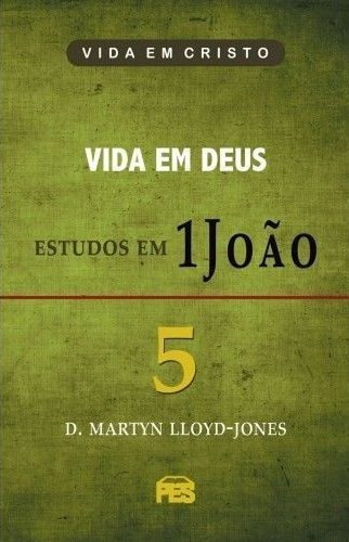 Estudos Em 1joão Vida Em Deus Vol. 5 D. Martyn Lloyd-jones