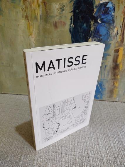 Matisse Imaginação Erotismo Visão Decorativa Cosac Naify