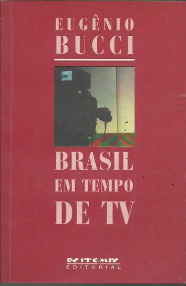 B269 - Brasil Em Tempo De Tv - Eugênio Bucci