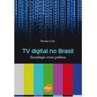 Tv Digital No Brasil: Tecnologia Versus Política