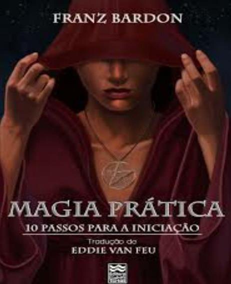 Magia Prática - 10 Passos Para A Iniciação Franz Bardon