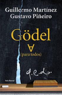 Gödel (para Todos) De Guillermo Martínez - Seix Barral