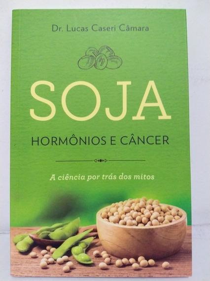 Soja Hormônios E Câncer A Ciência Por Trás Dos Mitos