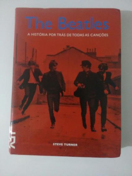 The Beatles A História Por Trás De Todas As Canções
