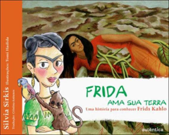 Frida Ama Sua Terra - Uma História Para Conhecer Frida Kahl