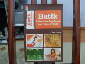 Batik A Técnica Para Tingir Tecidos - Celina Lemos