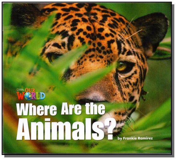 Our World 1 - Reader 2: Where Are The Animals?