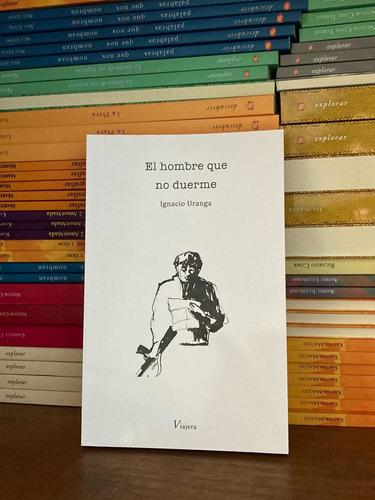Libro El Hombre Que No Duerme Ignacio Uranga Viajera Ed