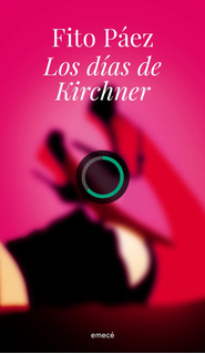 Los Días De Kirchner De Fito Paez - Emecé