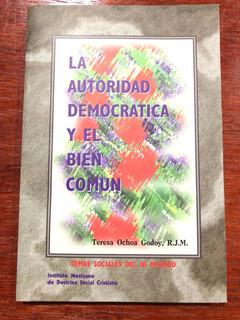 Libro: La Autoridad Democrática Y El Bien Común.teresa Ochoa