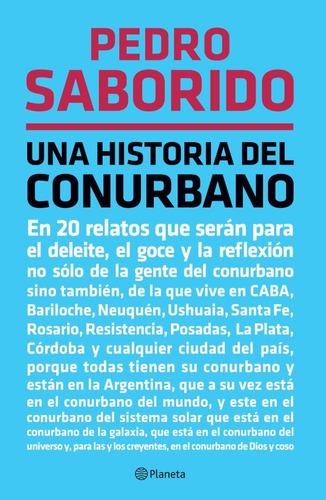 Una Historia Del Conurbano. Pedro Saborido. Planeta