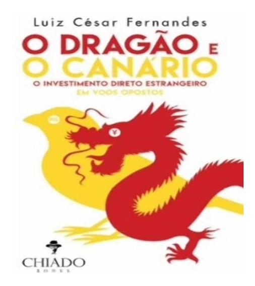 Dragao E O Canario, O - O Investimento Direto Estrangeiro Em