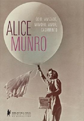 Ódio, Amizade, Namoro, Amor, Casamento - Alice Munro