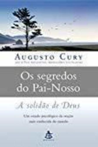 Livro Segredos Do Pai-nosso: A Solidao De Deus Augusto Cury