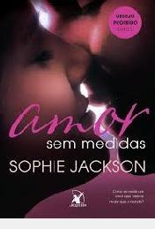 Amor Sem Medidas - Desejo Proibido Livro Sophie Jackson