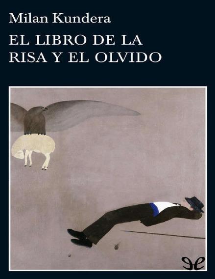 El Liibro De La Risa Y El Olvido - Milan Kundera