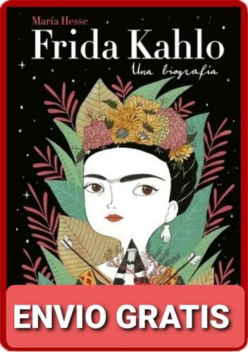 Frida Kahlo: Una Biografía - María Hesse( Nuevo Y Original )