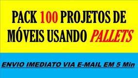 Projeto Móveis De Pallets | Pack 100 Projetos Prontos