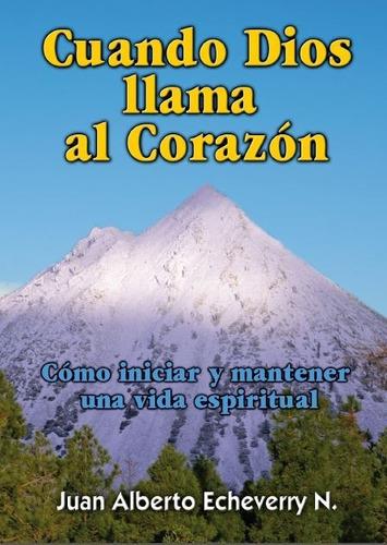 Cuando Dios Llama Al Corazón- Juan Alberto Echeverry [libro]