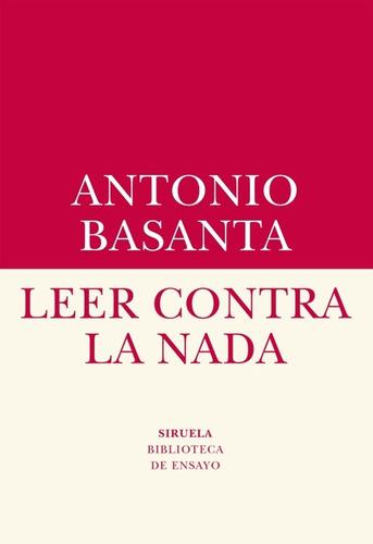 Imagen 1 de 3 de Leer Contra La Nada, Antonio Basanta, Siruela