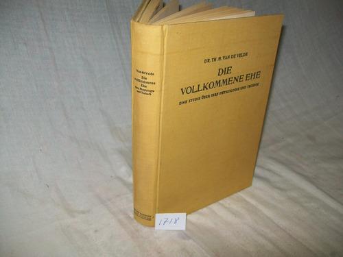 Imagen 1 de 6 de Die Vollkommene Ehe· Dr. Th. H. Van De Velde· En Alemán 1929
