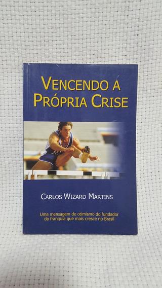 Livro Vencendo A Própria Crise Carlos Wizard Martins