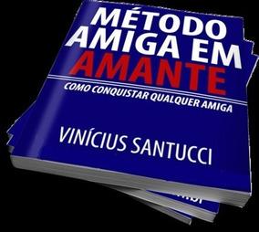 Curso Método Amiga Em Amante Completo E Original Sucesso