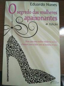Livro O Segredo Das Mulheres Apaixonantes - Eduardo Nunes