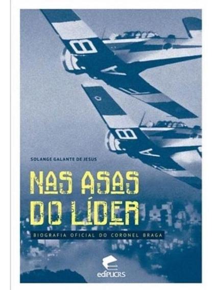 Nas Asas Do Lider - Biografia Do Coronel Braga Rei