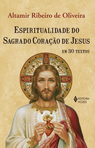 Espiritualidade Do Sagrado Coracao De Jesus Em 30 Textos