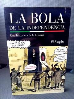 La Bola De La Independencia Historieta De La Historia Fisgón